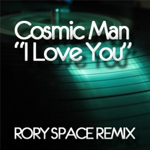 Cosmicman - I Love You (Rory Space Remix)