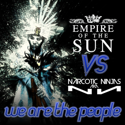 Empire Of The Sun VS Narcotic Ninjas aka NИ - We are the people - Free DL