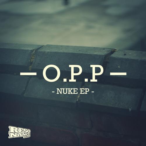 O.P.P - Nuke (Resonance Audio)