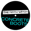 Concrete Boots [Single] - The Ninth Watch