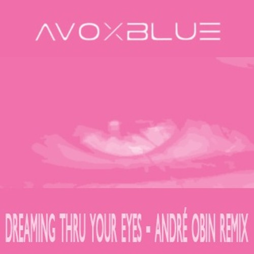 Avoxblue - Dreaming Thru Your Eyes (André Obin Remix)