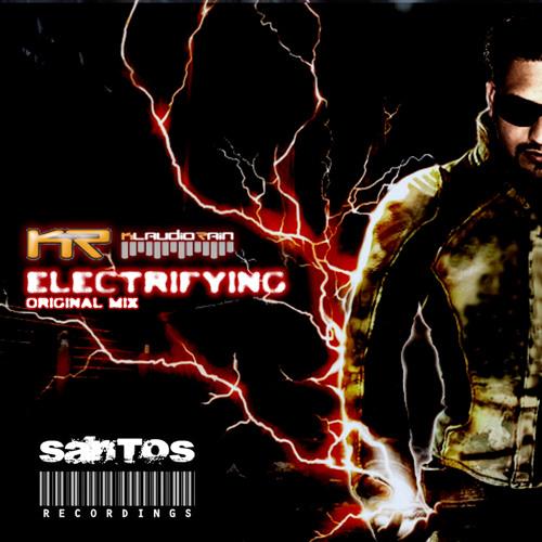 PREVIEW - Klaudio Rain - Electrifying (Original mix) RELEASED by SANTOSRECORDINGS