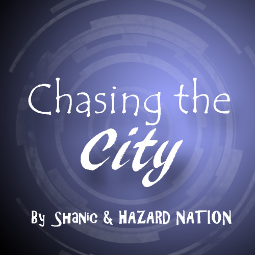 Chasing the city-  Shanic & Hazard Nation (Collab work)