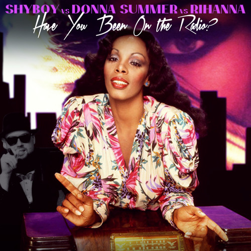 Have You Been On the Radio? [Vocals by ShyBoy] (Donna Summer vs Rihanna)