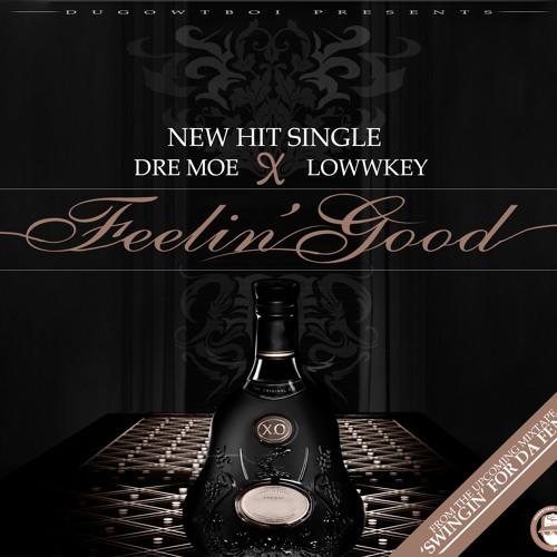 Feelin' Good - Dre Moe & LowwKey