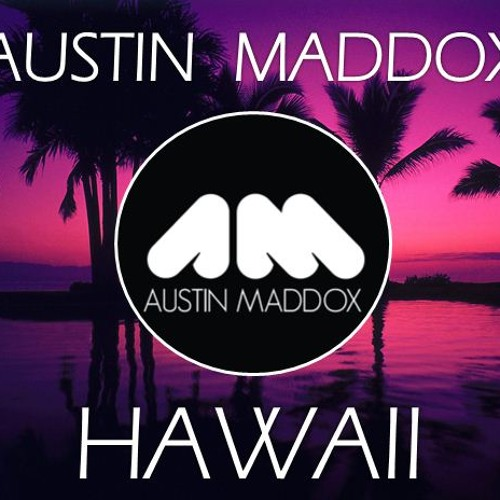 Austin Maddox - Hawaii (Original Mix) FREE DL
