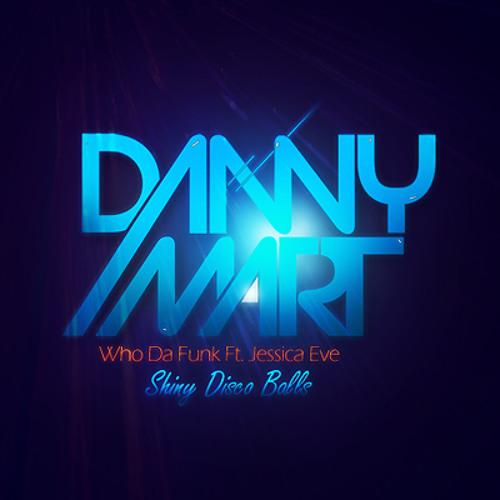 Who Da Funk ft Jessica Eve - Shiny Disco Balls (Danny Mart Remix)