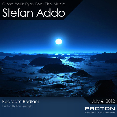 Stefan Addo | Bedroom Bedlam [July 6, 2012] On Proton Radio