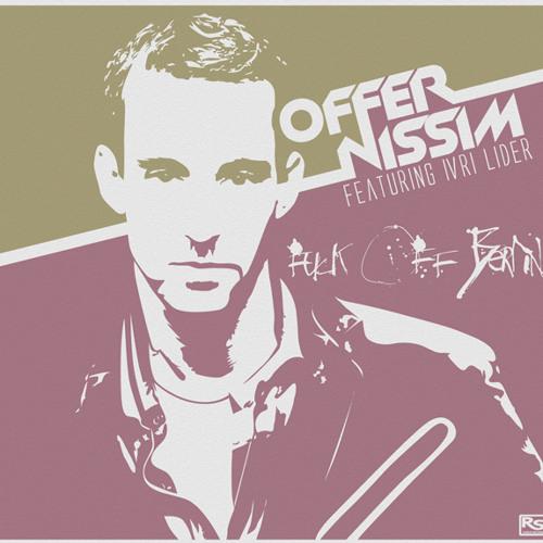Offer Nissim Presents Ivri Lider - Fuck Off Berlin (Club Remix)