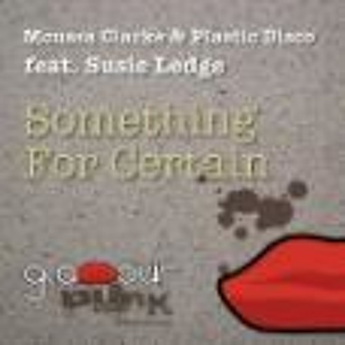 Moussa Clarke & Plastic Disco ft Susie Ledge-Something for certain(Daz Bailey remix)