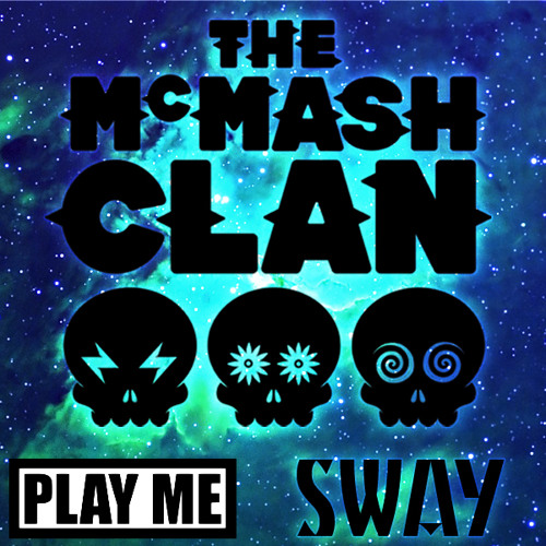The McMash Clan - Sway (Play Me Freebie)