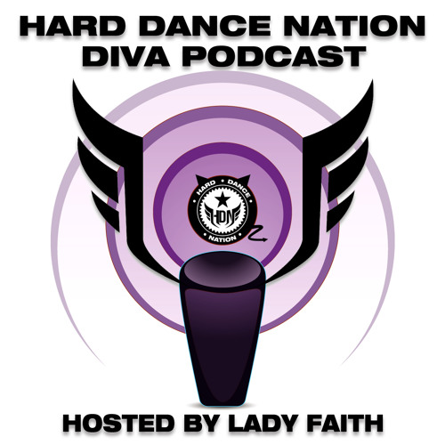 Hard Dance Nation Diva Podcast Hosted By Lady Faith (July 2012)