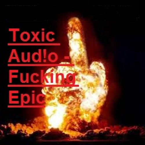 Toxic Aud!o - Fucking Epic (Original Mix)