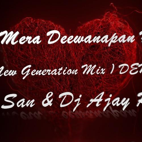 Yeh Mera Deewanapan Hai (New Generation Mix) Dj San & Dj Ajay Rock DEMO