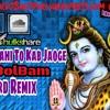 Ab Nahi To Kab Jaoge (BolBam Special) Remix By Dj Deepak Y