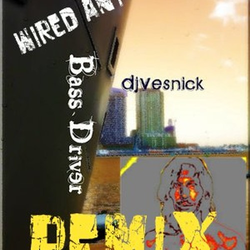 Bass driver(DjVesnick) Wired Ant remix