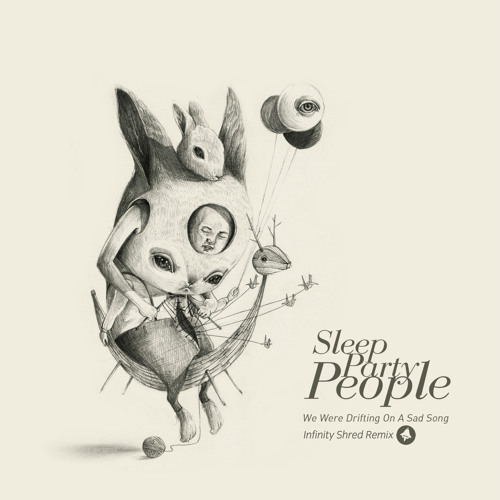 Sleep Party People - We Were Drifting On A Sad Song (Infinity Shred Remix)
