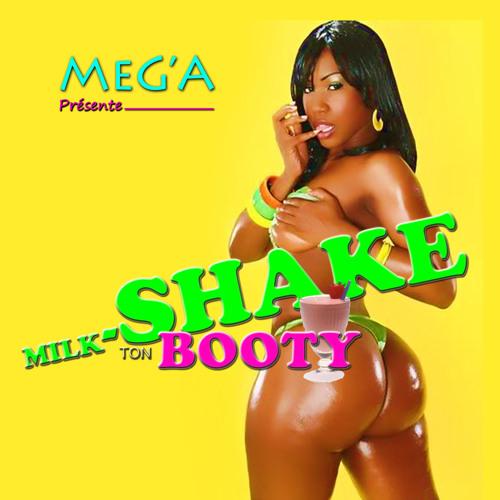 MEG'A Milk-shake ton booty