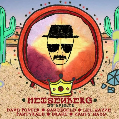 Heisenberg [Dave Porter + Drake + Lil Wayne + Nasty Ways + PANTyRAiD + Santigold]