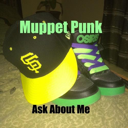 Muppet Punk - Ask About Me - DL link in description