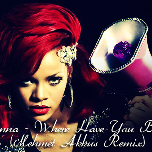 Rihanna - Where Have You Been(Mehmet Akkus Remix)
