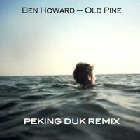 Ben Howard - Old Pine (Peking Duk Remix)