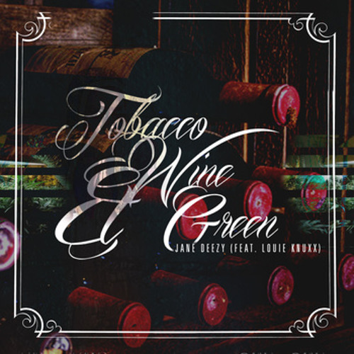 Jane Deezy feat Louie Knuxx - Tobacco, Wine & Green