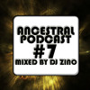Ancestral Podcast #7 mixed by Dj Zino