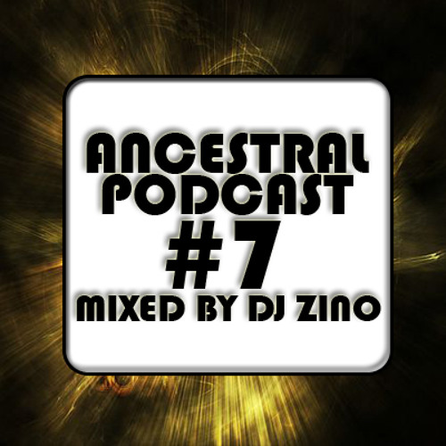 Ancestral Podcast #7 mixed by Dj Zino