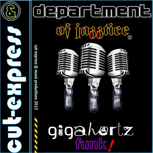 CUT-EXPRESS & DEPARTMENT OF JAZZTICE © GIGA-HERTZ FUNK! (Now on itunes, emusic, cdbaby a.o)