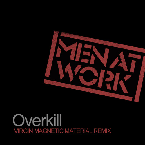 Men at Work - Overkill (Virgin Magnetic Material Remix)