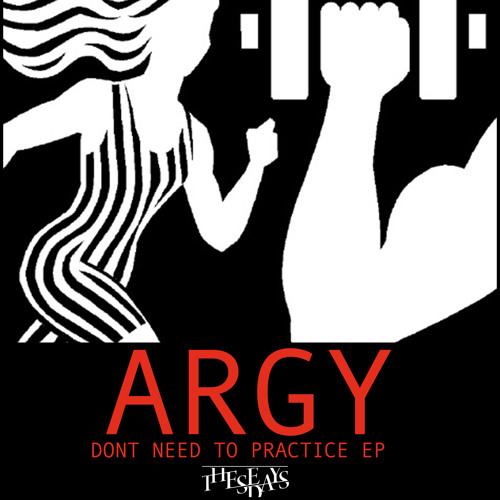 Argy - Don't Need To Practice EP - These Days Records