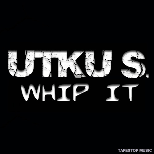 Utku S.-Whip It / Out Now on Tapestop Music