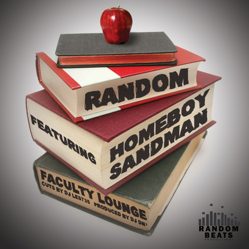 Random - Faculty Lounge (Ft. Homeboy Sandman)
