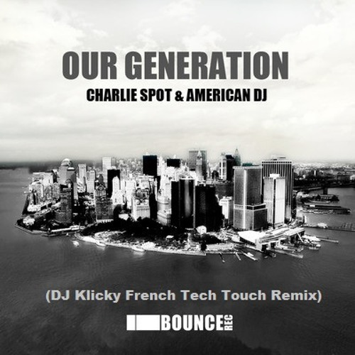 Charlie Spot & American Dj -Our Generation(Dj Klicky French Tech Touch Rmx) OUT NOW @ IBounce Rec.