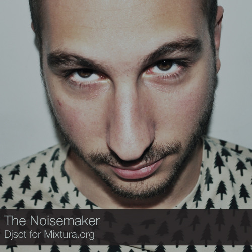 The Noisemaker - Djset for Mixtura.org July 2012