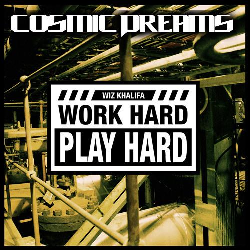Wiz Khalifa - Work Hard (Cosmic Dreams Remix)