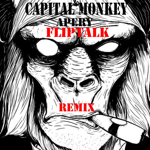 Capital Monkey - Apery (FlipTalk Remix)