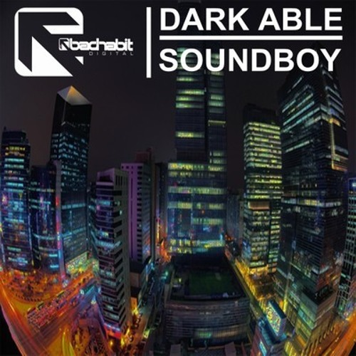 Dark Able - Sound Boy (Bad Habit Muzik)