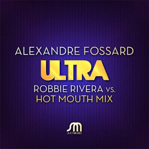 Alexander Fossard - ULTRA (Hot Mouth vs Robbie Rivera Remix)