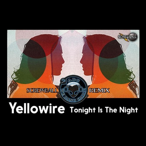 Yellowire - Tonight Is the Night (Screwball's Alien Bass Camp Remix) ENTRY FOR REMIX COMPETITION
