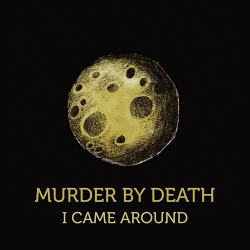 """I Came Around"" - Murder By Death"
