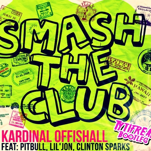 Kardinal Offishall Feat. Pitbull Lil Jon & Clinton Sparks - Smash The Club (Tytifreak Bootleg)