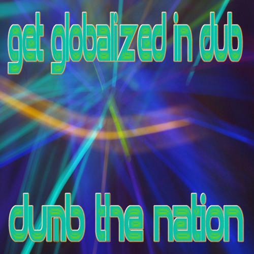 Get globalized in dub - dumb the nation