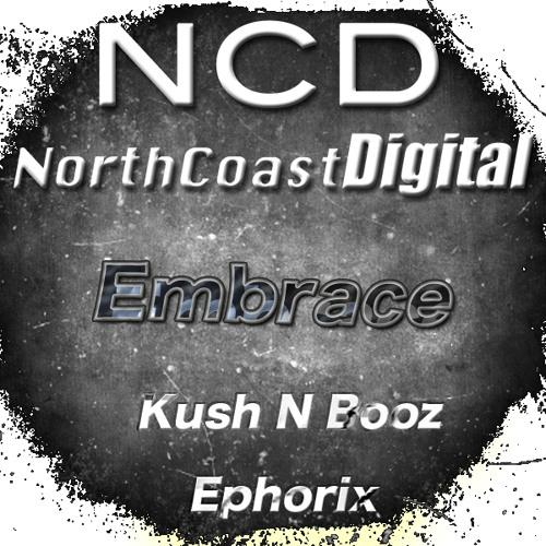 Kush N Booz - Embrace (Ephorix Remix) [North Coast Digital] **SoundCloud Edit*