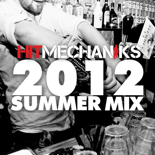 Hit Mechaniks - 2012 Summer Mix FREE DOWNLOAD