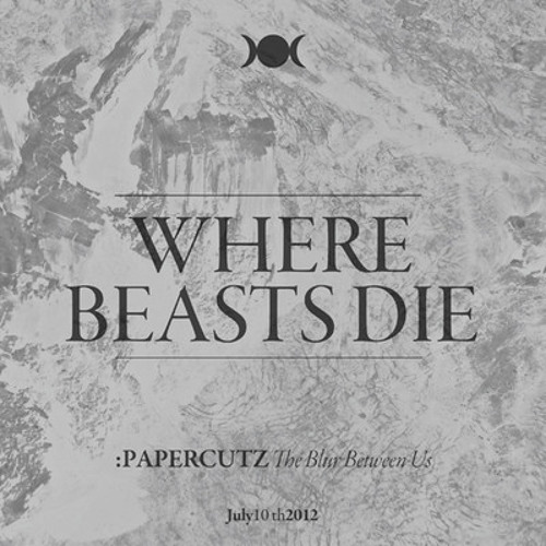 :PAPERCUTZ - Where Beasts Die