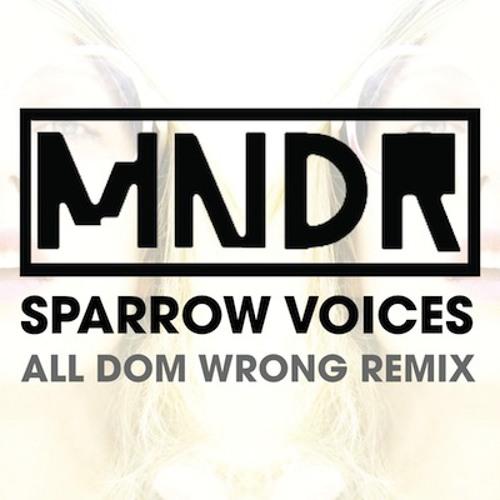 """MNDR """"Sparrow Voices"""" (All Dom Wrong Dub)"""