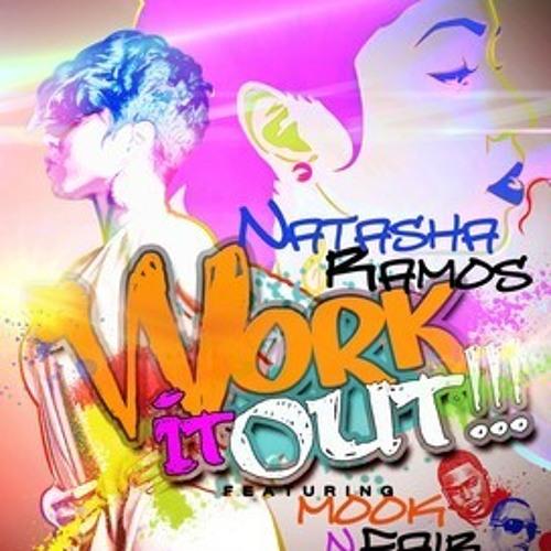 Natasha Ramos - Work It Out ft. Mook & Fair [produced by Dj Mesta]