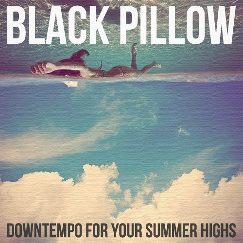 Black Pillow - Downtempo for your summer highs